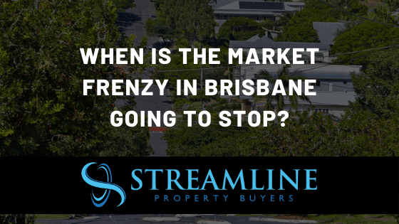 When is the market fenzy in brisbane going to stop